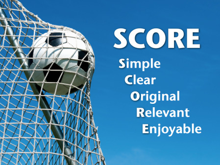 SCORE - Simple, Clear, Original, Relevant, Enjoyable (©2011 Ideas on Stage)